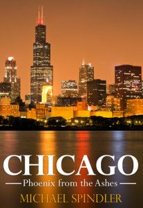 Chicago: Phoenix from the Ashes by Michael Spindler.  The story of modern Chicago: Complex identity, remarkable history, full of dramatic incidents and unforgettable characters » Authors Uncovered