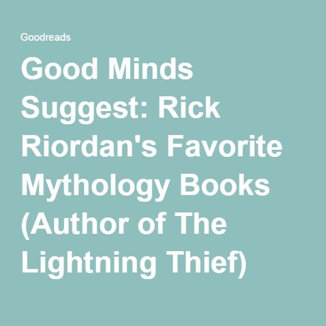 Good Minds Suggest: Rick Riordan's Favorite Mythology Books (Author of The Lightning Thief) May, 2016