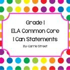 Grade 1 ELA Common Core I Can Statements  I have created I Can  Statements for all of the new Grade 1 ELA Common Core Standards.  I printed mine out...