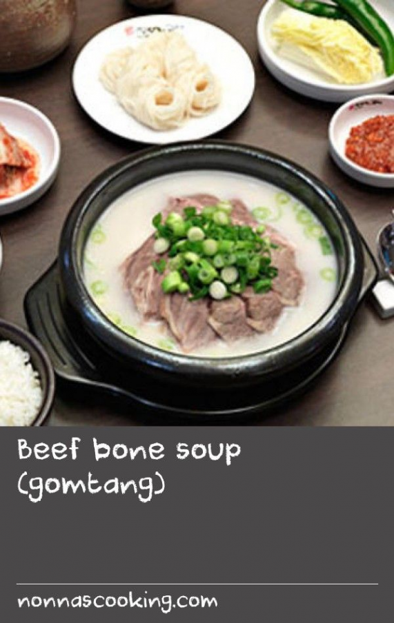 Beef bone soup (gomtang) Gomtang is a traditional Korean