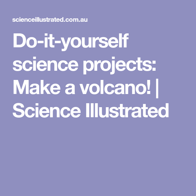 Do it yourself science projects make a volcano science do it yourself science projects make a volcano science illustrated solutioingenieria Gallery