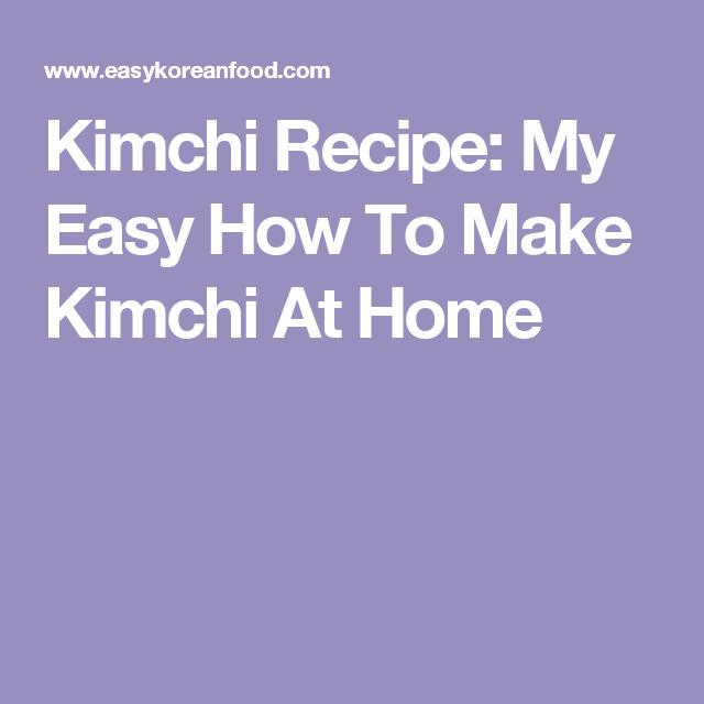 Kimchi Recipe: My Easy How To Make Kimchi At Home