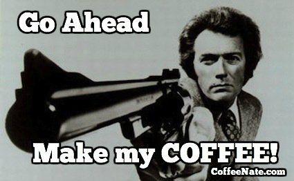 "Dirty Harry says, ""Go ahead, make my #COFFEE!"""