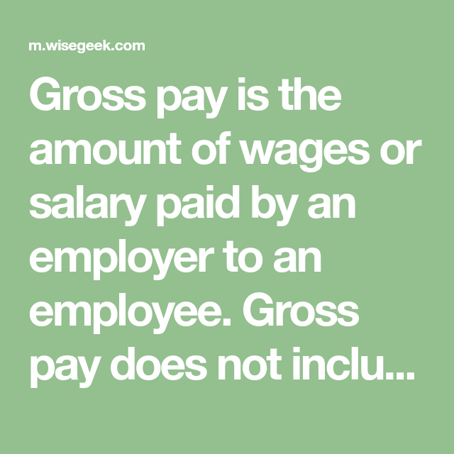 Gross pay is the amount of wages or salary paid by an ...