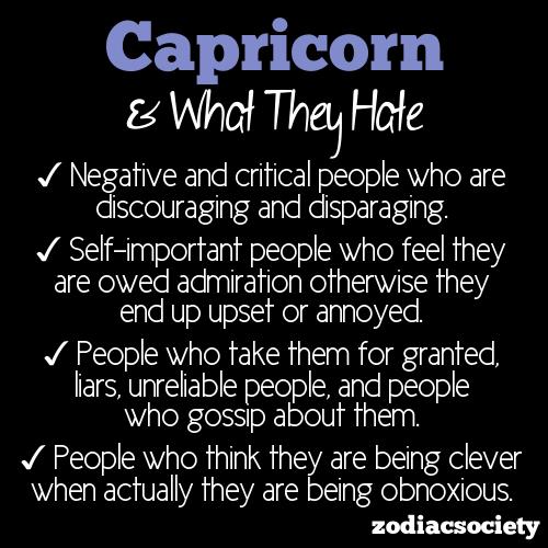 Again for the Capricorns! Things Capricorns HATE! True