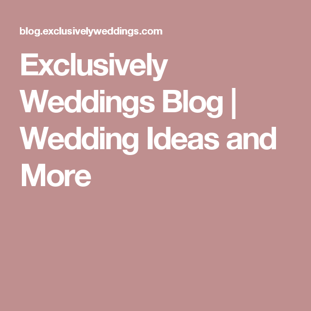 Exclusively Weddings Blog