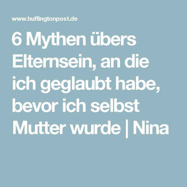 6 Mythen übers Elternsein, an die ich geglaubt habe, bevor ich selbst Mutter wurde Nina