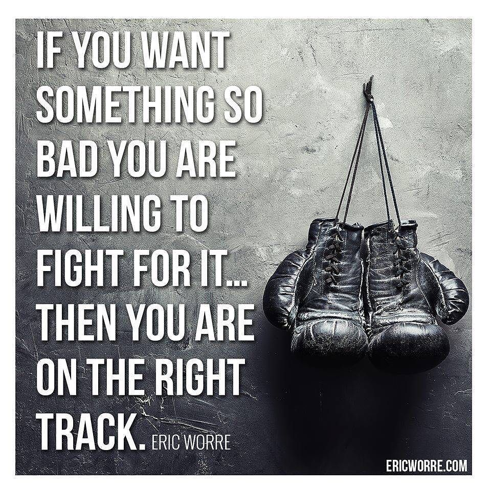 Eric Worre Quotes If You Want Something So Bad You Are Willing To Fight For It