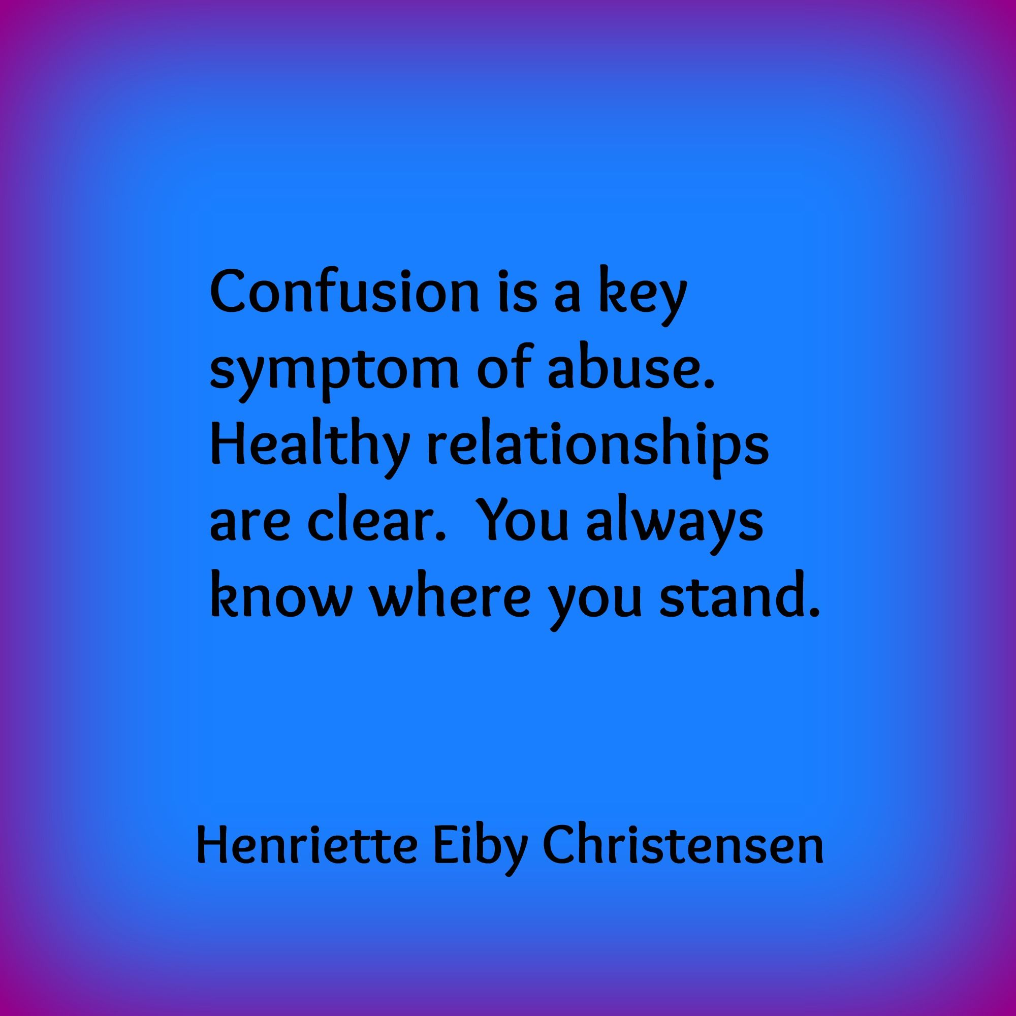 Confusion is a key symptom of abuse. Healthy relationships ...
