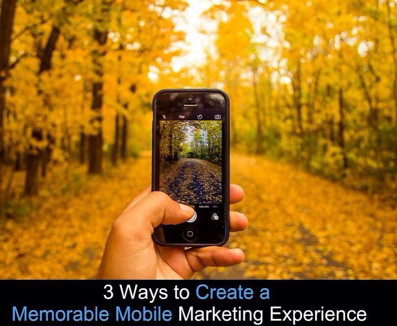 3 Smartphone Photography Tips For Casual Photographers: 3 Ways To Create A Memorable Mobile Marketing Experience
