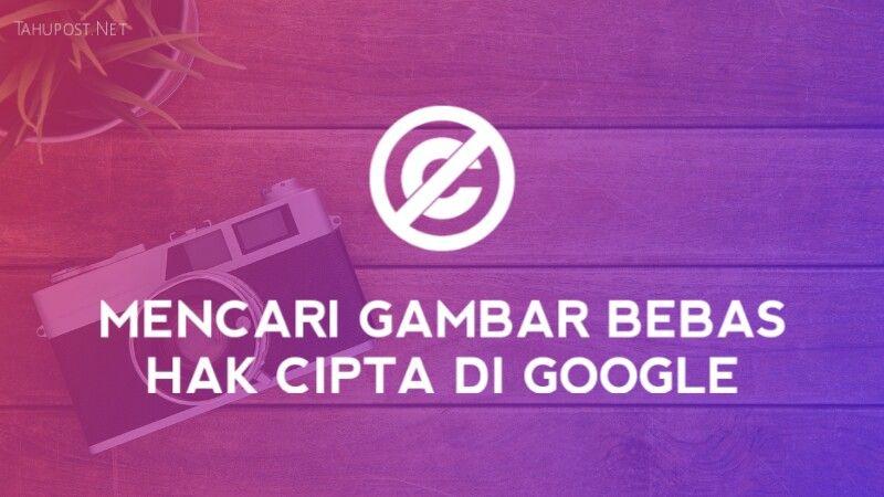Cara Mencari Gambar Tanpa Hak Cipta Di Google Bebas Hak Cipta Di Google Google Gambar Kebebasan