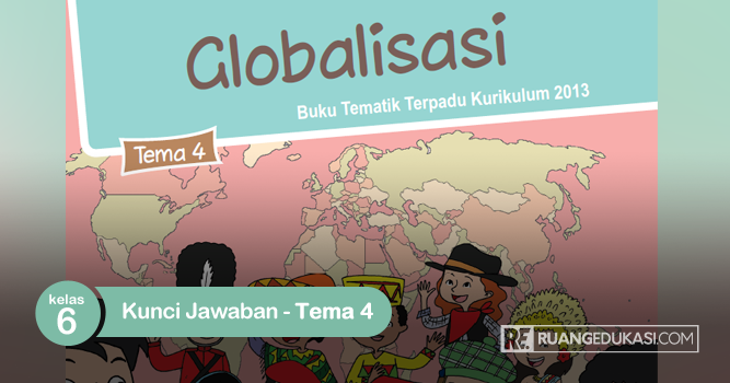 Kunci Jawaban Buku Tematik Kelas 6 Tema 4 Globalisasi Kurikulum