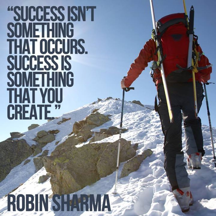 Success isn't something that occurs. Success is something that you create. Robin Sharma