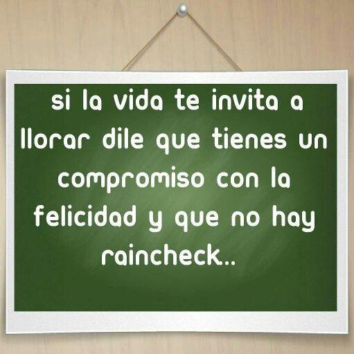Si La Vida Te Invita A Llorar Dile Que Tienes Un Compromiso Con La Felicidad Y Que No Hay Raincheck... #BuenasNoches !