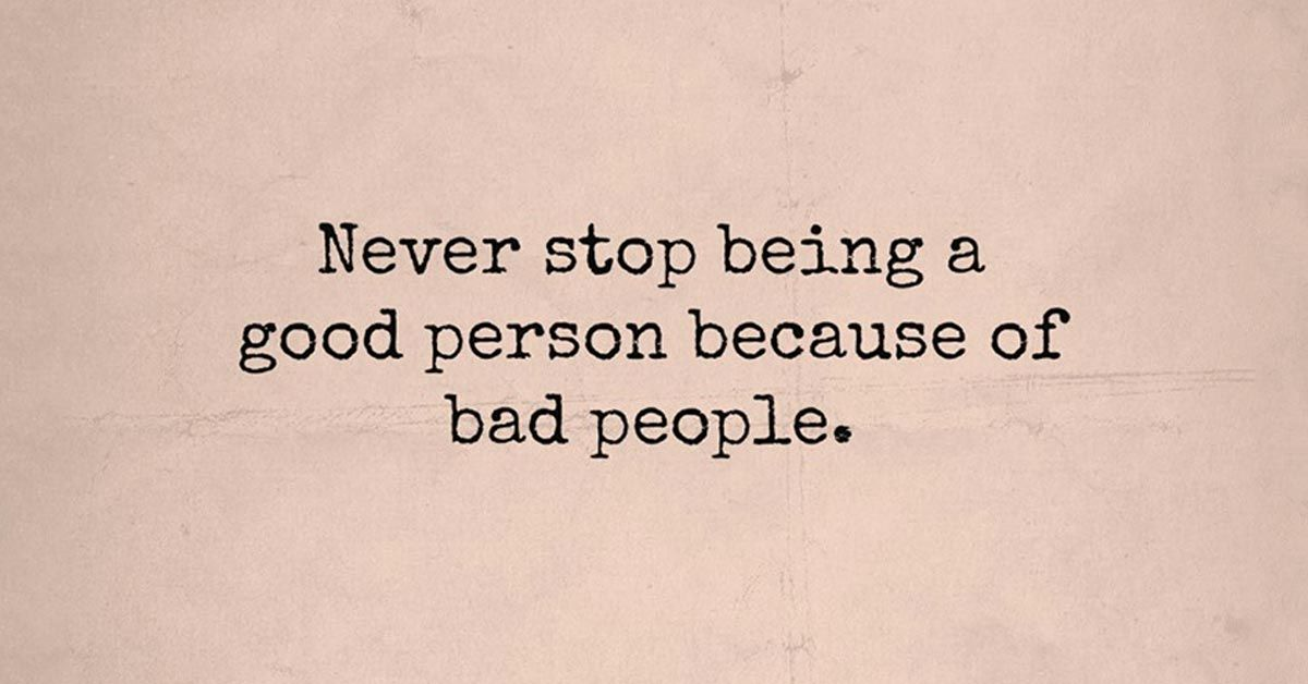 Click Thru To Excellent Read Never Stop Being A Good Person Because Of Bad People Good Person Quotes Be A Better Person Bigger Person Quotes