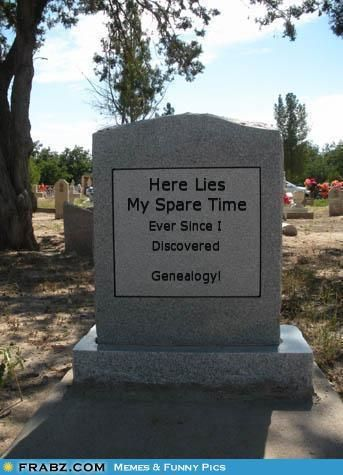 So true!   Genealogy   Genealogy humor, Genealogy, Family genealogy