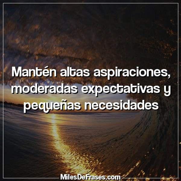 Mantén Altas Aspiraciones Moderadas Expectativas Y Pequeñas