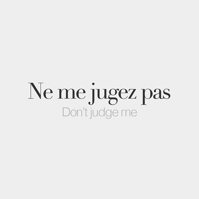 Ne me jugez pas Don't judge me /nə mə ʒy.