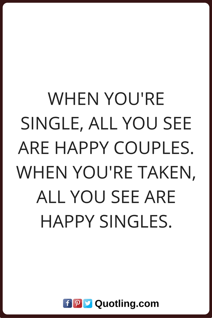 Single Quotes When Youre Single All You See Are Happy Couples