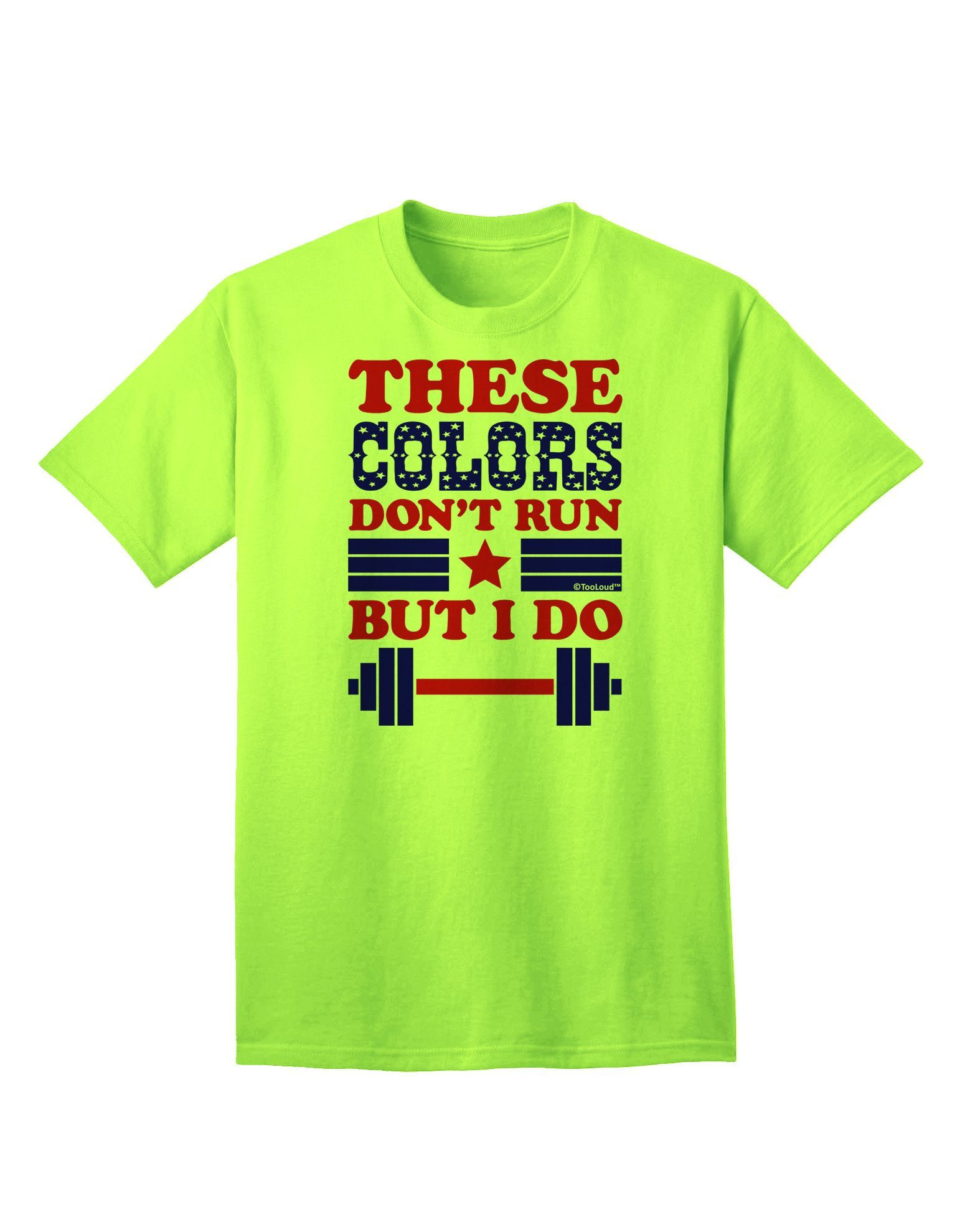 TooLoud These Colors Don't Run But I Do - Patriotic Workout Adult T-Shirt