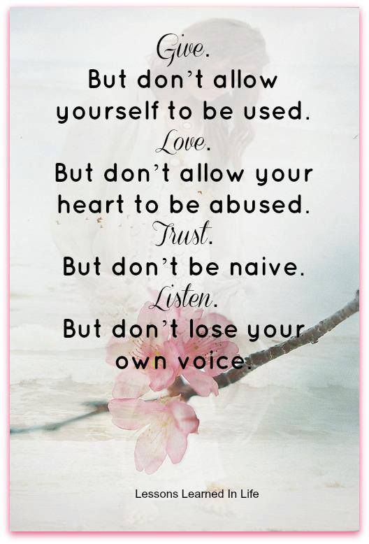 Give But Don't Allow Yourself To Be Used Love But Life Mesmerizing Quotes About Life And Love And Lessons