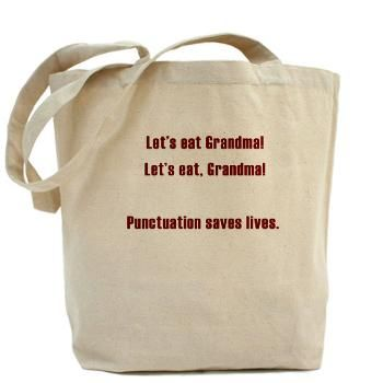 Lets eat Grandma! Tote Bag. This is hilarious. I need this for my English class!