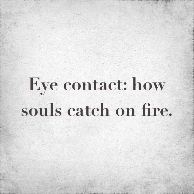 I Will Creepily Maintain Eye Contact With Everyone I See Today And Watch Their Souls Catch Fire Just As The Non Existantyness Of My Soulful Eyes Comes