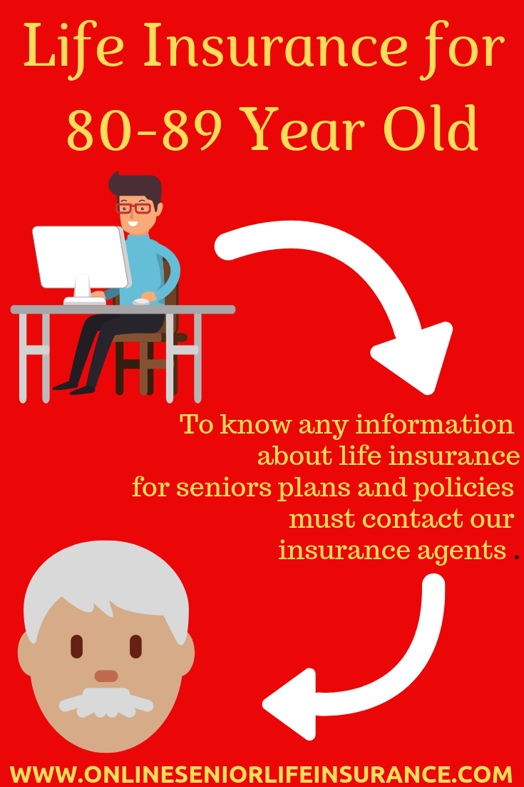 Life Insurance For 80 89 Year Old Life Insurance For Seniors