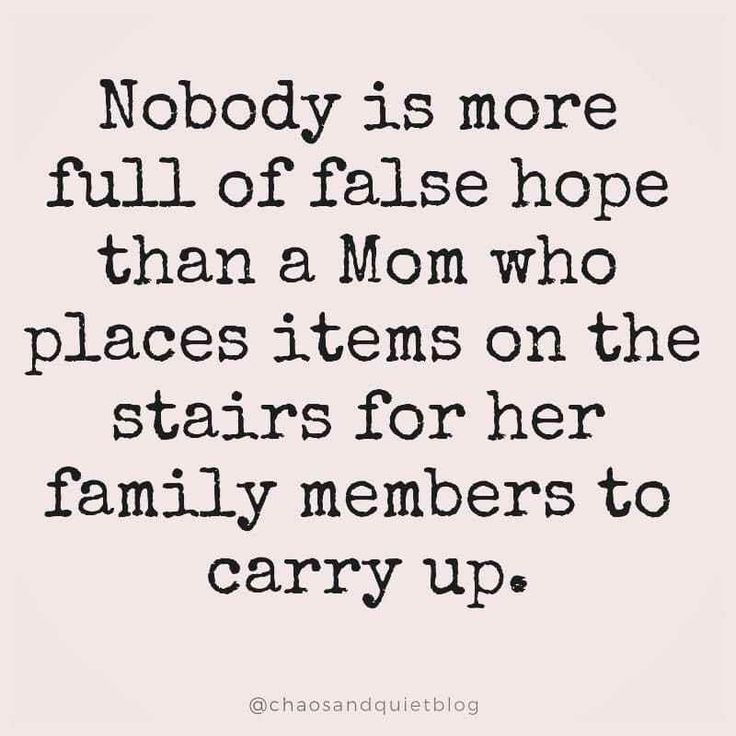 New Funny Mom Funny Mom Memes about Motherhood, Being a Savage Mom & Parenting Nobody is more full of false hope than a mom who places items on the stairs for her family members to carry up.   Check out these are more funny mom memes and funny pictures that moms can totally relate to! #memes #funnymemes #funnypictures #funny #mommemes #mom #parentingmemes #lol #hilarious #humor #memes #memesdaily 11