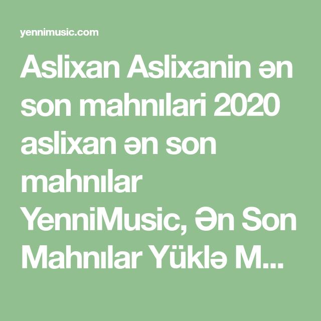 Aslixan Aslixanin ən Son Mahnilari 2020 Aslixan ən Son Mahnilar Yennimusic ən Son Mahnilar Yuklə Mp3 2020 Mp3 Yukle Social Networks Network Sharing Playlist