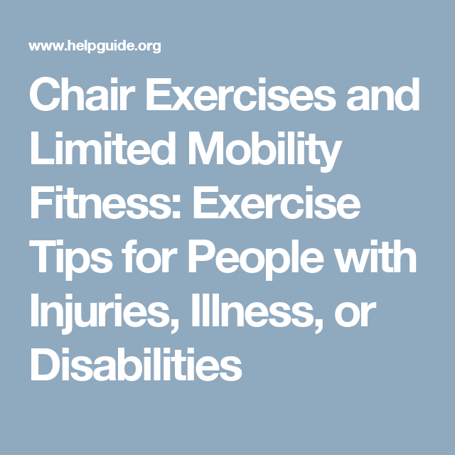 Chair Exercises and Limited Mobility Fitness Exercise Tips for People with Injuries Illness  sc 1 st  Pinterest & Chair Exercises and Limited Mobility Fitness: Exercise Tips for ...