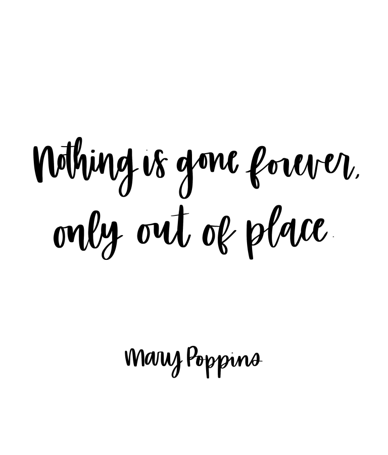 Nothing is gone forever, only out of place. - Mary Poppins, Mary Poppins Returns, Quotes from Mary Poppins, Mary Poppins Returns Quotes, Movie Quotes #disney #disneymovies #bestofdisney #disneyblogger #marypoppinsreturns