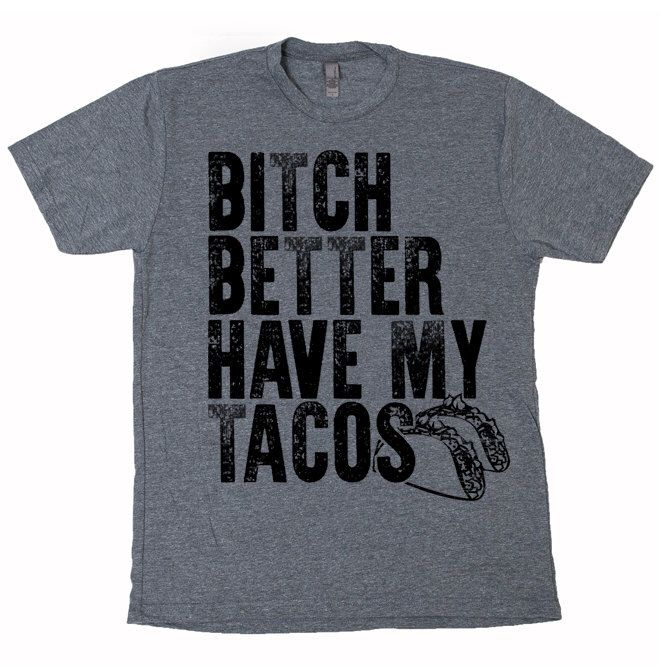 c30133c181 Funny Tshirts · Cabo · Bitch Better Have My Tacos Taco Tuesday Mexican Food  Burritos bowls Tequila Beer Cinco cinco de