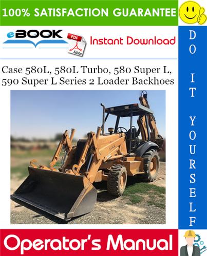 Case 580l 580l Turbo 580 Super L 590 Super L Series 2 Loader Backhoes Operator S Manual Case Backhoe Operation And Maintenance