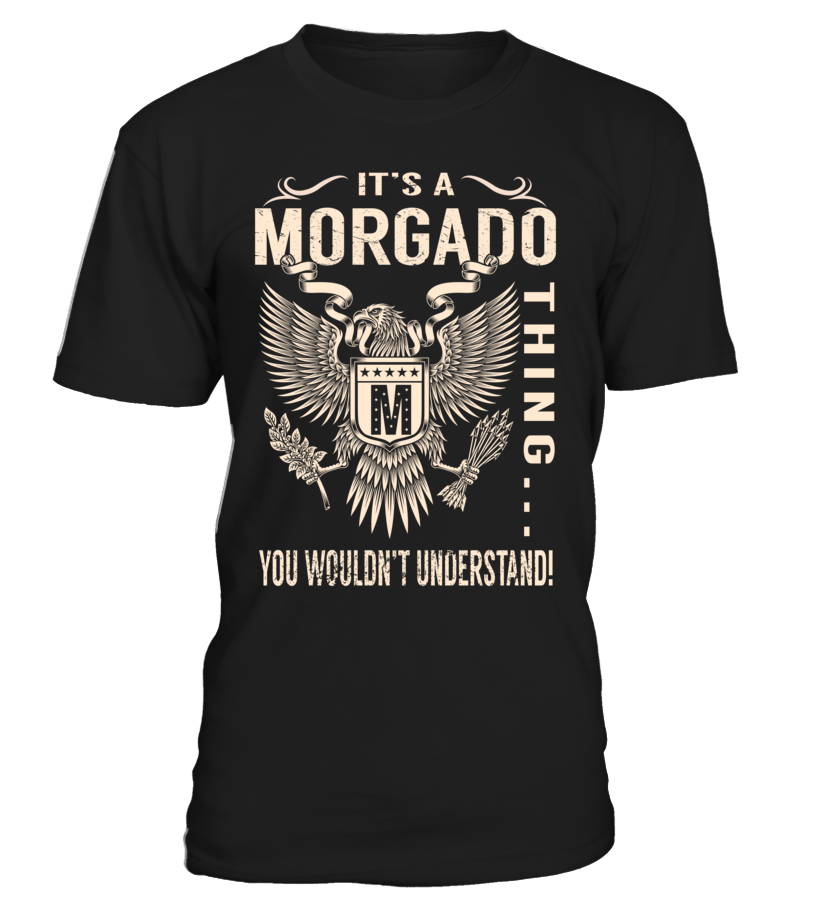 It's a MORGADO Thing, You Wouldn't Understand