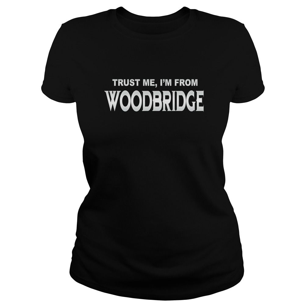 Woodbridge Trust Me I Am From Woodbridge - TeeForWoodbridge #gift #ideas #Popular #Everything #Videos #Shop #Animals #pets #Architecture #Art #Cars #motorcycles #Celebrities #DIY #crafts #Design #Education #Entertainment #Food #drink #Gardening #Geek #Hair #beauty #Health #fitness #History #Holidays #events #Home decor #Humor #Illustrations #posters #Kids #parenting #Men #Outdoors #Photography #Products #Quotes #Science #nature #Sports #Tattoos #Technology #Travel #Weddings #Women