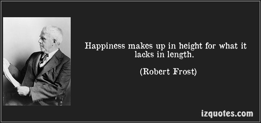 Happiness Makes Up In Height For What It Lacks In Length