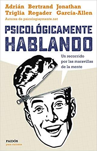 Psicológicamente Hablando Un Recorrido Por Las Maravillas De La Mente Para Curiosos Amazon Es Adriá Libros De Psicología Psicologia Estudiante De Psicología