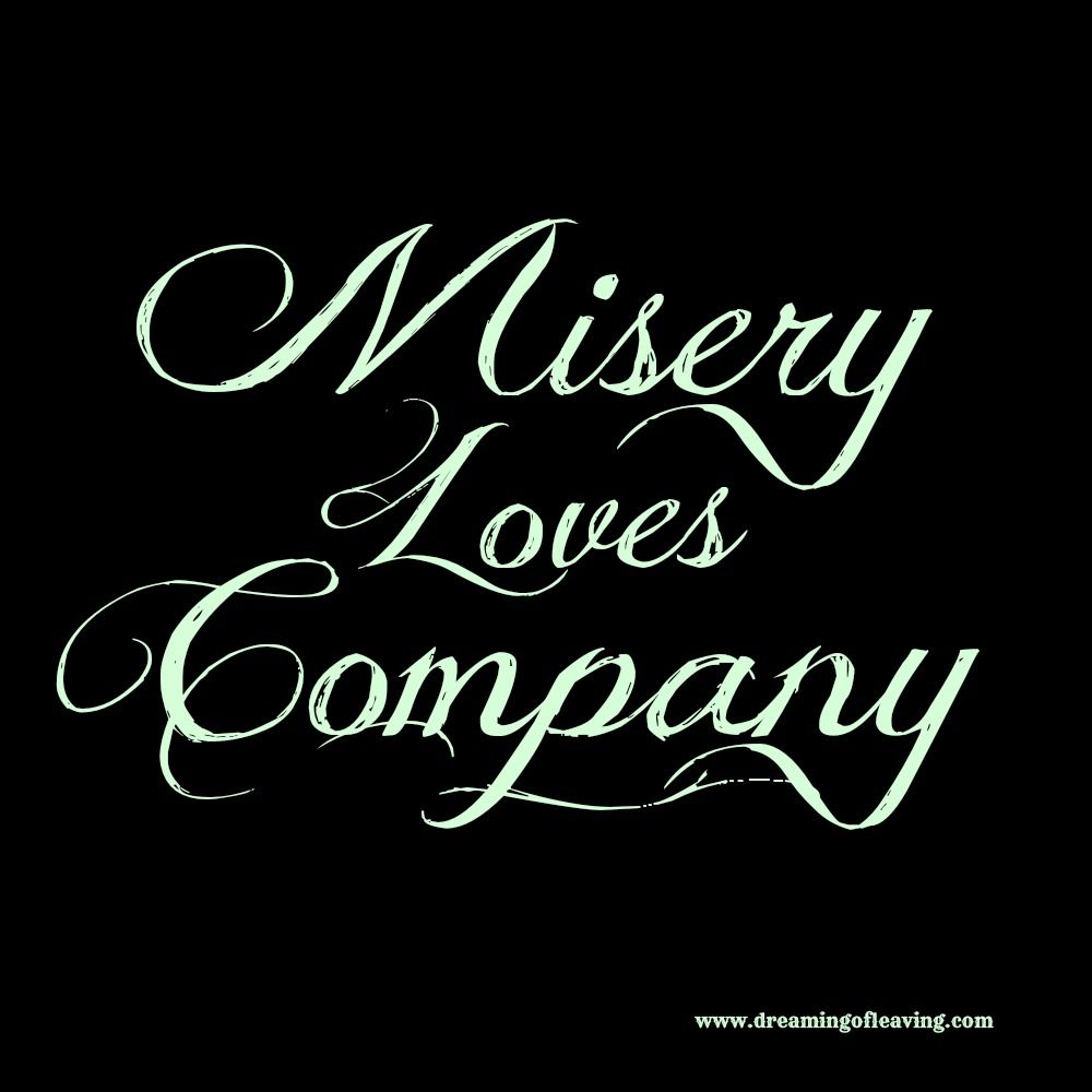 Misery Loves Company Quotes Misery loves company! | Quotes | Quotes, quotes, quotes! | Quotes  Misery Loves Company Quotes