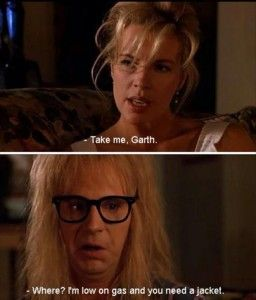 Take Me Garth Favorite Movie Quotes Movie Quotes Best Movie Quotes