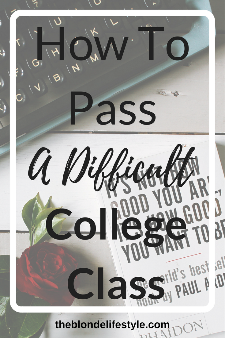 How To Pass A Difficult College Class   COLLEGE - STUDY TIPS