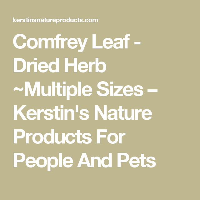 Comfrey Leaf - Dried Herb ~Multiple Sizes – Kerstin's Nature Products For People And Pets