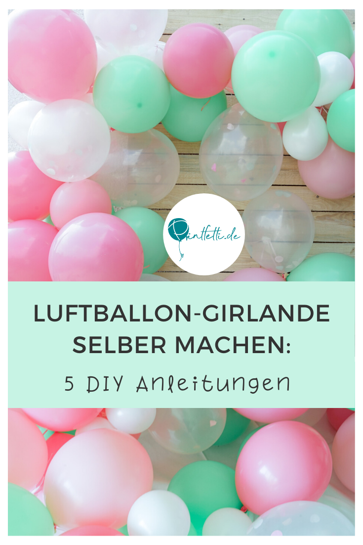 5 DIY Anleitungen für eine moderne Luftballon-Girlande in ...