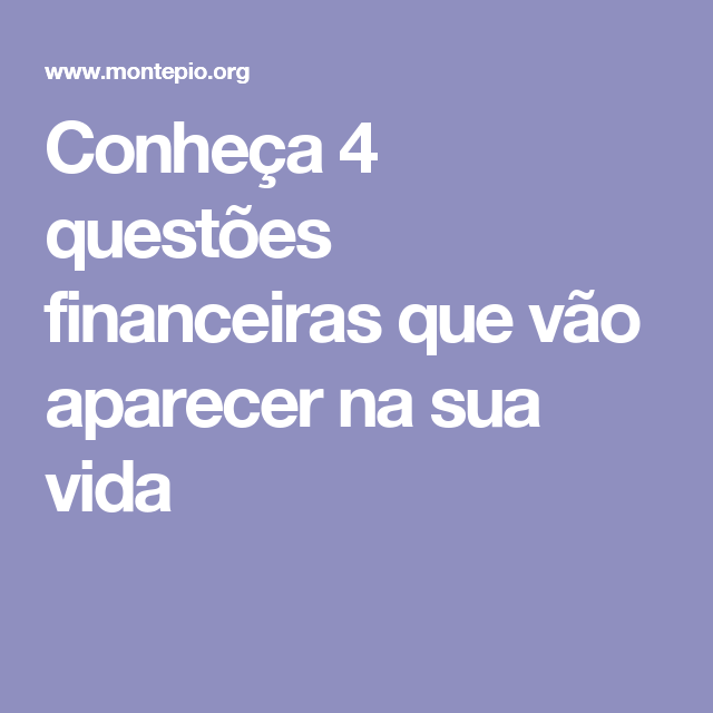 Conheça 4 questões financeiras que vão aparecer na sua vida