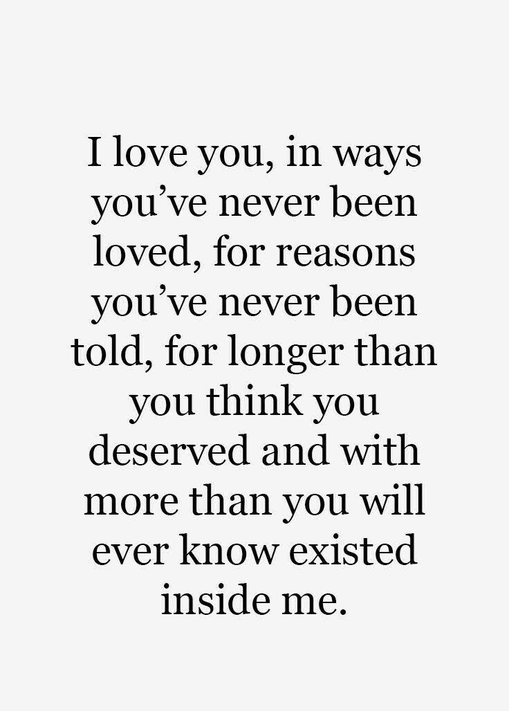I Love Youin Ways You Have Never Been Loved For Reasons Youve Never Been Sweet Love Quotes Love Yourself Quotes True Love Quotes