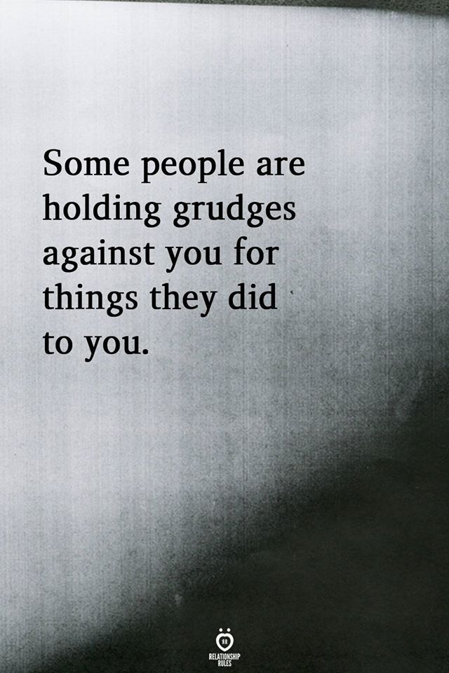 Some People Are Holding Grudges Against You