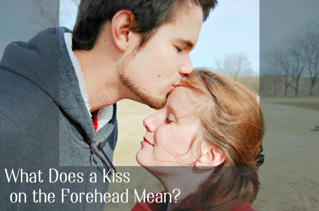 What Does It Mean When a Guy Kisses Your Forehead