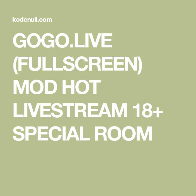 GOGO LIVE (FULLSCREEN) MOD HOT LIVESTREAM 18+ SPECIAL ROOM