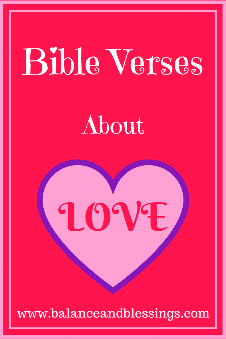 Bible Verses about love just in time for Valentine's Day, though these could apply to anyone at any time! - Balance & Blessings Lifestyle Blog #bible #bibleverses #quotes #verses #encouragement #spiritual #love #valentinesday #dayoflove #lovethem