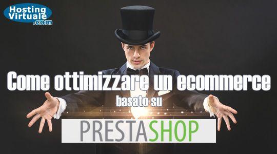Alcuni pratici consigli per ottimizzare al meglio e velocizzare il nostro sistema ecommerce basato su PrestaShop.